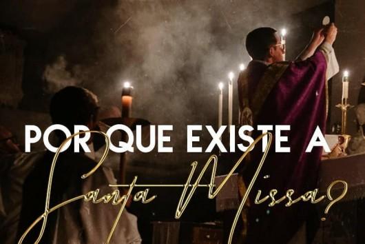 Por que existe a Santa Missa?